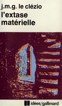L'Extase matérielle - Jean-Marie GustaveLe Clézio