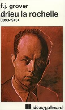 Drieu La Rochelle, 1893-1945 : vie, oeuvres, témoignages - Frédéric J.Grover