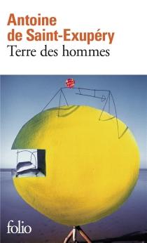 Terre des hommes - Antoine deSaint-Exupéry