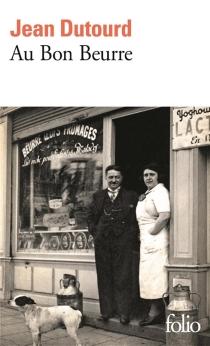 Au bon beurre : scènes de la vie sous l'occupation - JeanDutourd