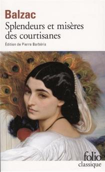 Splendeurs et misères des courtisanes - Honoré deBalzac
