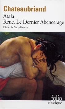 Atala| René| Les Aventures du dernier Abencérage - François René deChateaubriand