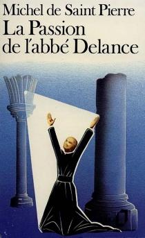 La passion de l'abbé Delance - Michel deSaint-Pierre