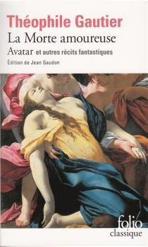 La morte amoureuse| Avatar| Le Chevalier double et autres récits fantastiques - ThéophileGautier