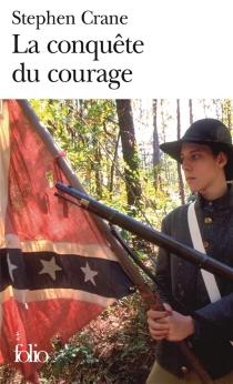 La conquête du courage : épisode de la guerre de Sécession - StephenCrane
