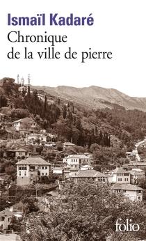 Chronique de la ville de pierre - IsmailKadare