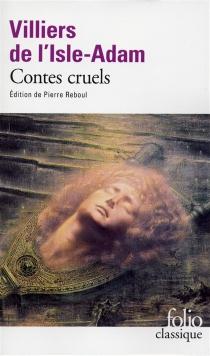 Contes cruels - Auguste deVilliers de L'Isle-Adam
