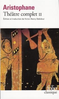 Théâtre complet | Volume 2 - Aristophane