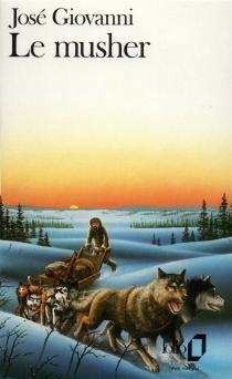 Le musher - JoséGiovanni