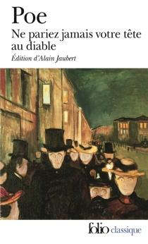 Ne pariez jamais votre tête au diable : et autres contes non traduits par Baudelaire - Edgar AllanPoe