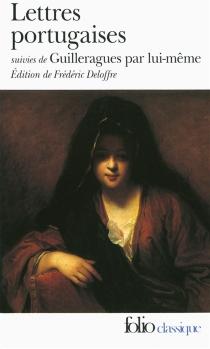 Lettres portugaises| Suivi de Guilleragues par lui-même - Gabriel Joseph de LavergneGuilleragues