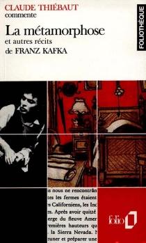 La métamorphose et autres récits de Franz Kafka - ClaudeThiébaut