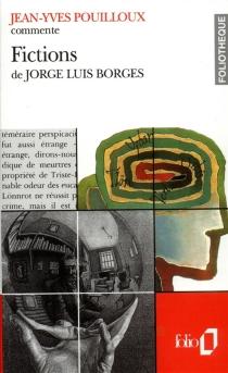 Fictions de Jorge Luis Borges - Jean-YvesPouilloux