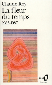 La Fleur du temps : 1983-1987 - ClaudeRoy