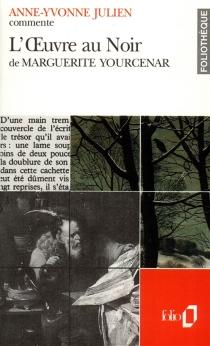 L'oeuvre au noir de Marguerite Yourcenar - Anne-YvonneJulien