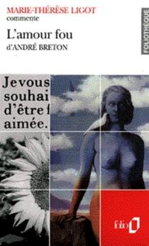 L'amour fou, d'André Breton - Marie-ThérèseLigot