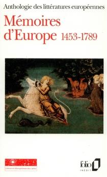 Mémoires d'Europe : anthologie des littératures européennes -