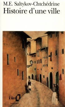 Histoire d'une ville - Mikhail EvgrafovitchSaltykov-Chtchedrine