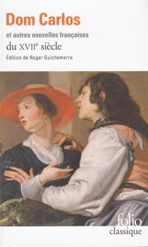 Dom Carlos et autres nouvelles françaises du XVIIe siècle -