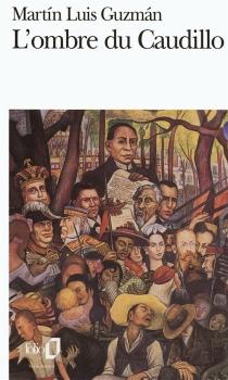 L'ombre du caudillo - Martín LuisGuzmán