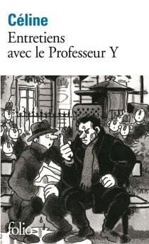 Entretiens avec le professeur Y - Louis-FerdinandCéline