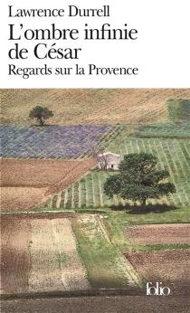 L'ombre infinie de César : regards sur la Provence - LawrenceDurrell