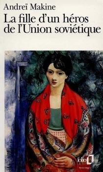 La fille d'un héros de l'Union soviétique - AndreïMakine