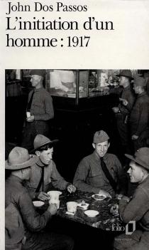 L'initiation d'un homme : 1917 - JohnDos Passos