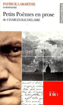Petits poèmes en prose ou Le spleen de Paris de Charles Baudelaire - PatrickLabarthe