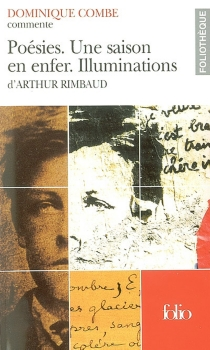 Poésies, Une saison en enfer, Illuminations, d'Arthur Rimbaud - Dominique Combe