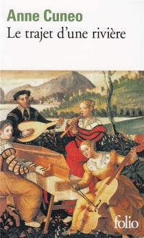 Le trajet d'une rivière : la vie et les aventures parfois secrètes de Francis Tregian, gentilhomme et musicien - AnneCuneo