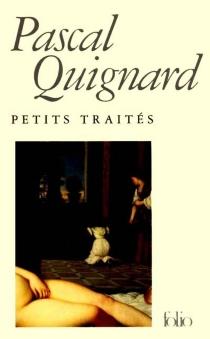 Petits traités - PascalQuignard