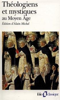 Théologiens et mystiques au Moyen Age : la poétique de Dieu, Ve-XVe siècle -