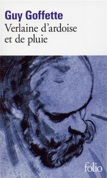Verlaine d'ardoise et de pluie - GuyGoffette