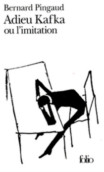 Adieu Kafka ou L'imitation - BernardPingaud