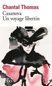 Casanova : un voyage libertin - ChantalThomas