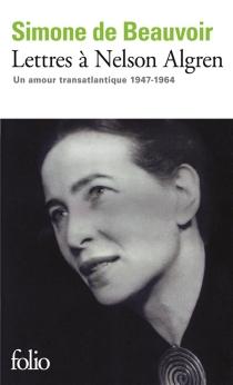 Lettres à Nelson Algren : un amour transatlantique, 1947-1964 - Simone deBeauvoir
