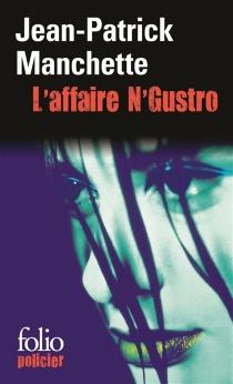 L'affaire N'Gustro - Jean-PatrickManchette