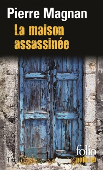 La maison assassinée - Pierre Magnan