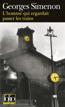 L'homme qui regardait passer les trains - Georges Simenon