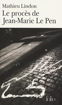 Le procès de Jean-Marie Le Pen - MathieuLindon