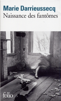 Naissance des fantômes - MarieDarrieussecq