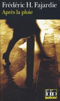 Après la pluie - Frédéric-H.Fajardie