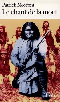 Le chant de la mort : pour une douleur apache - PatrickMosconi