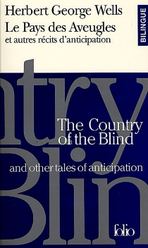 Le pays des aveugles et autres récits d'anticipation| The country of the blind and other tales of anticipation - Herbert George Wells