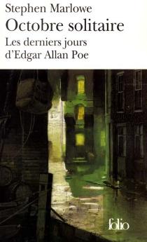 Octobre solitaire : les derniers jours d'Edgar Poe - StephenMarlowe
