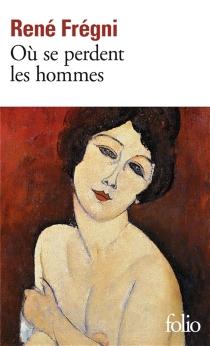 Où se perdent les hommes - RenéFrégni