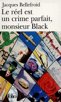 Le réel est un crime parfait, monsieur Black - JacquesBellefroid