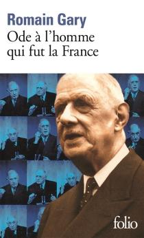 Ode à l'homme qui fut la France : et autres textes autour du général de Gaulle| Suivi de Malraux, conquérant de l'impossible - RomainGary