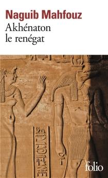Akhenaton le renégat - NaguibMahfouz